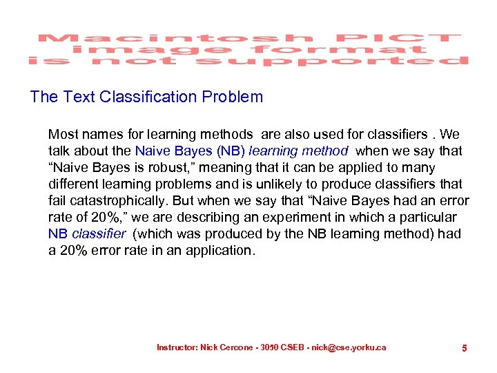 The Text Classification Problem Most names for learning methods are also used for classifiers.