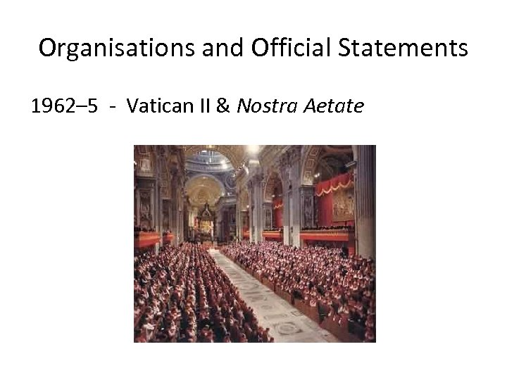 Organisations and Official Statements 1962– 5 - Vatican II & Nostra Aetate