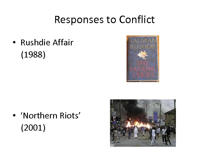 Responses to Conflict • Rushdie Affair (1988) • 'Northern Riots' (2001)
