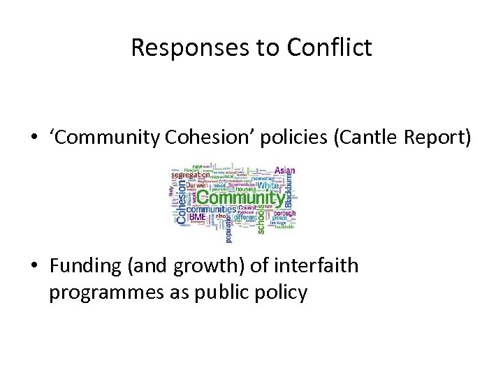 Responses to Conflict • 'Community Cohesion' policies (Cantle Report) • Funding (and growth) of