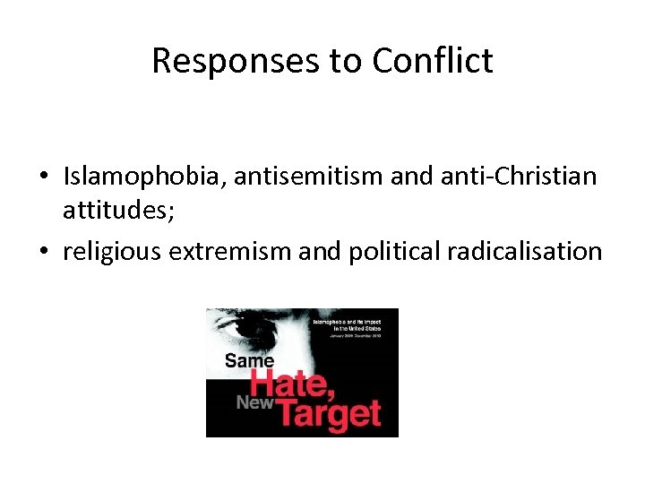 Responses to Conflict • Islamophobia, antisemitism and anti-Christian attitudes; • religious extremism and political