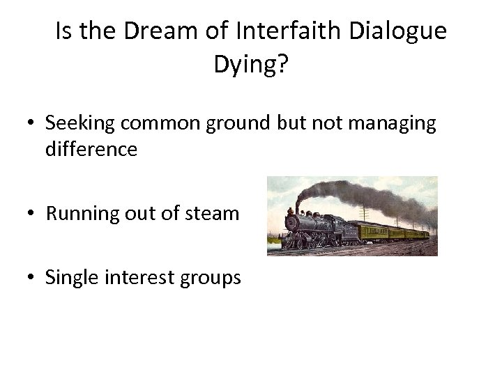 Is the Dream of Interfaith Dialogue Dying? • Seeking common ground but not managing