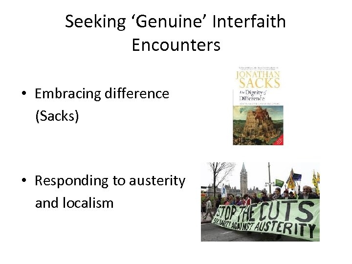 Seeking 'Genuine' Interfaith Encounters • Embracing difference (Sacks) • Responding to austerity and localism