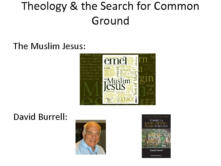 Theology & the Search for Common Ground The Muslim Jesus: David Burrell: