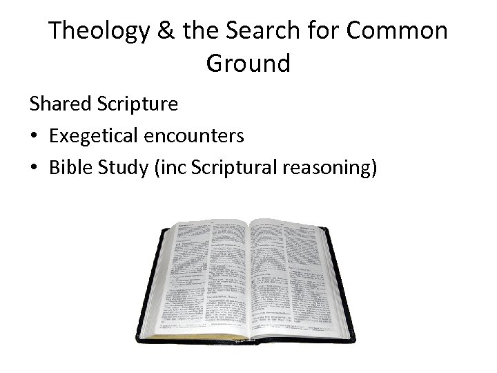Theology & the Search for Common Ground Shared Scripture • Exegetical encounters • Bible