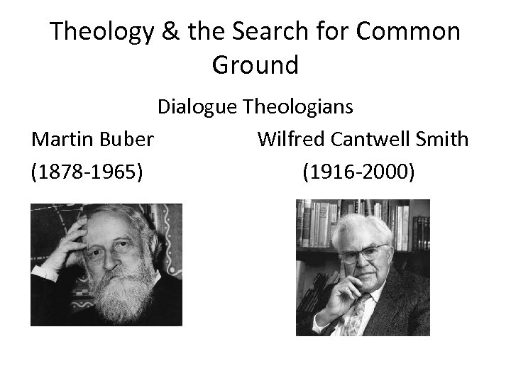 Theology & the Search for Common Ground Dialogue Theologians Martin Buber Wilfred Cantwell Smith