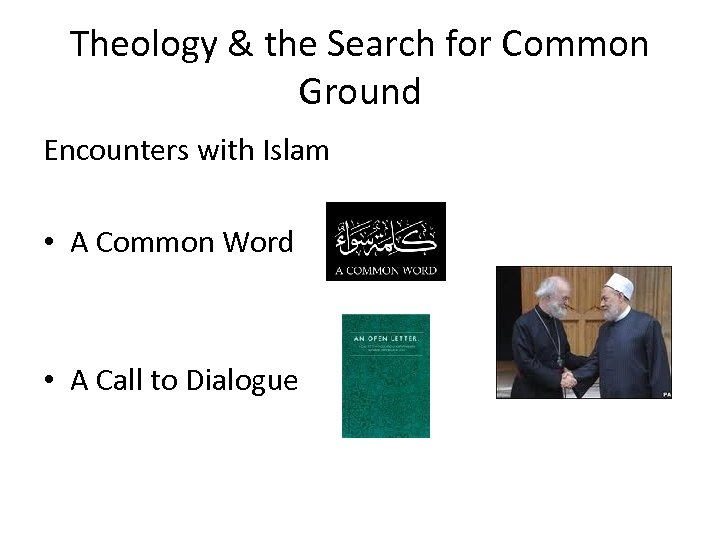 Theology & the Search for Common Ground Encounters with Islam • A Common Word