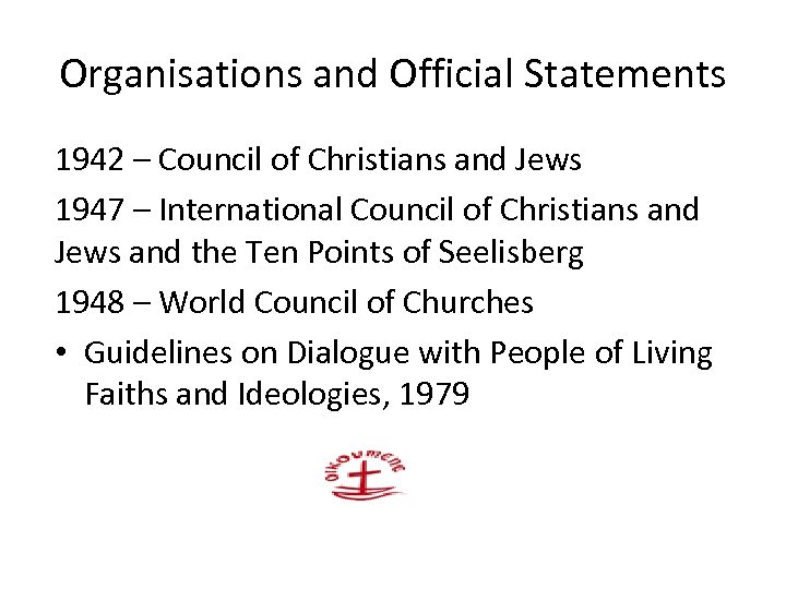 Organisations and Official Statements 1942 – Council of Christians and Jews 1947 – International