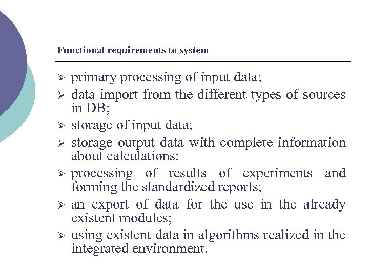 Functional requirements to system Ø Ø Ø Ø primary processing of input data; data