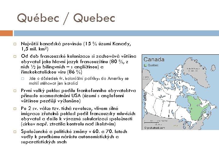Québec / Quebec Největší kanadská provincie (15 % území Kanady, 1, 5 mil. km²)