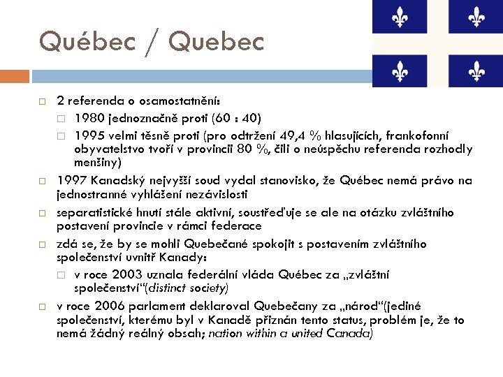 Québec / Quebec 2 referenda o osamostatnění: 1980 jednoznačně proti (60 : 40) 1995