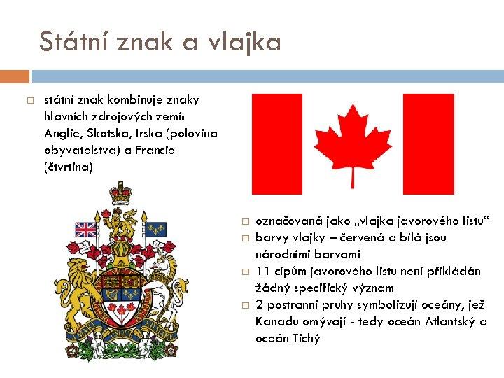 Státní znak a vlajka státní znak kombinuje znaky hlavních zdrojových zemí: Anglie, Skotska, Irska