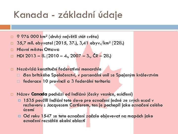 Kanada - základní údaje 9 976 000 km² (druhý největší stát světa) 35, 7