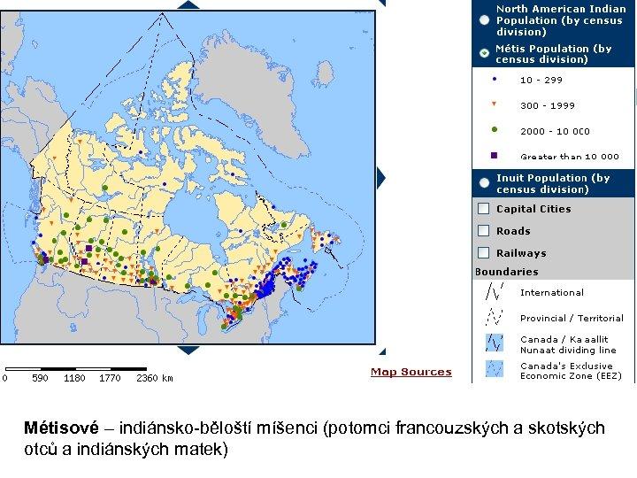 Métisové – indiánsko-běloští míšenci (potomci francouzských a skotských otců a indiánských matek)