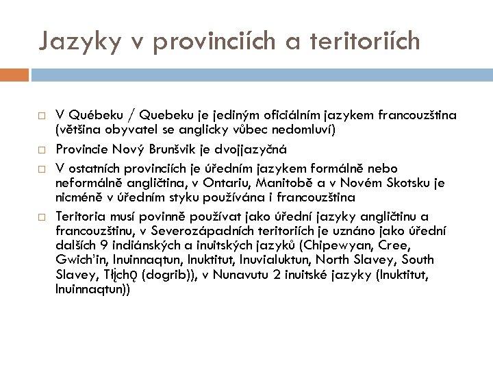 Jazyky v provinciích a teritoriích V Québeku / Quebeku je jediným oficiálním jazykem francouzština