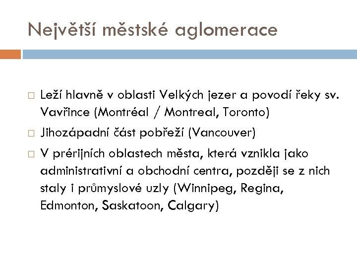 Největší městské aglomerace Leží hlavně v oblasti Velkých jezer a povodí řeky sv. Vavřince