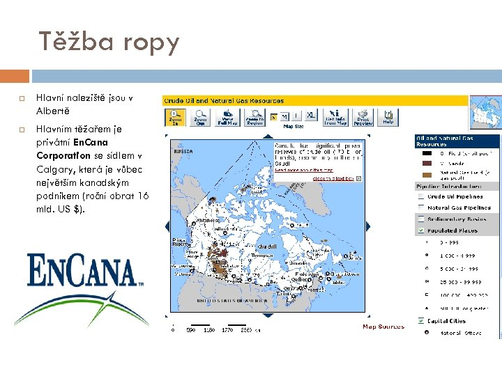 Těžba ropy Hlavní naleziště jsou v Albertě Hlavním těžařem je privátní En. Cana Corporation