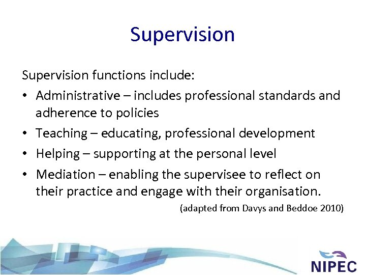 Supervision functions include: • Administrative – includes professional standards and adherence to policies •