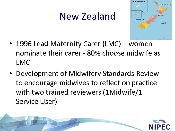 New Zealand • 1996 Lead Maternity Carer (LMC) - women nominate their carer -