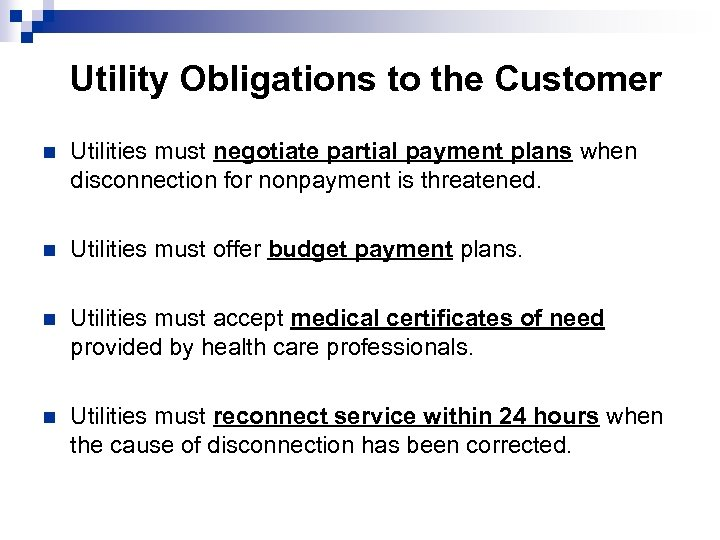 Utility Obligations to the Customer n Utilities must negotiate partial payment plans when disconnection