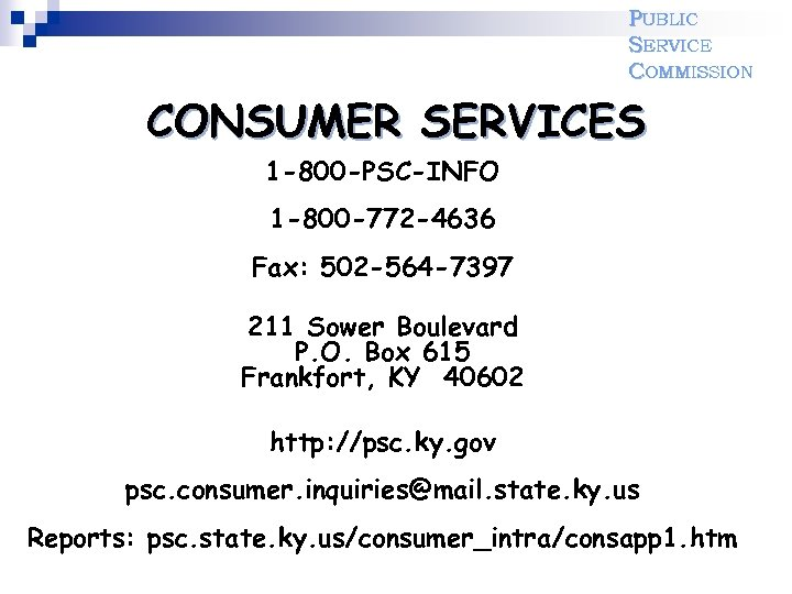 PUBLIC SERVICE COMMISSION CONSUMER SERVICES 1 -800 -PSC-INFO 1 -800 -772 -4636 Fax: 502