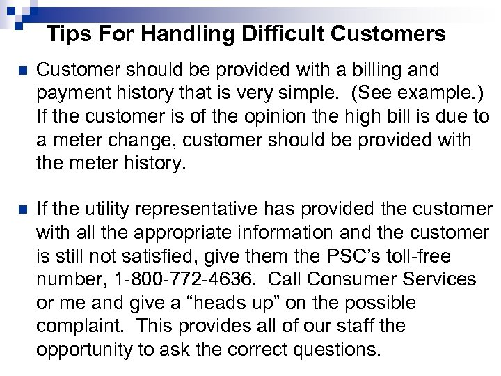 Tips For Handling Difficult Customers n Customer should be provided with a billing and
