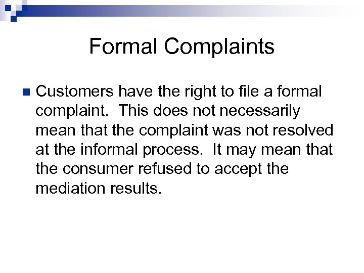 Formal Complaints n Customers have the right to file a formal complaint. This does
