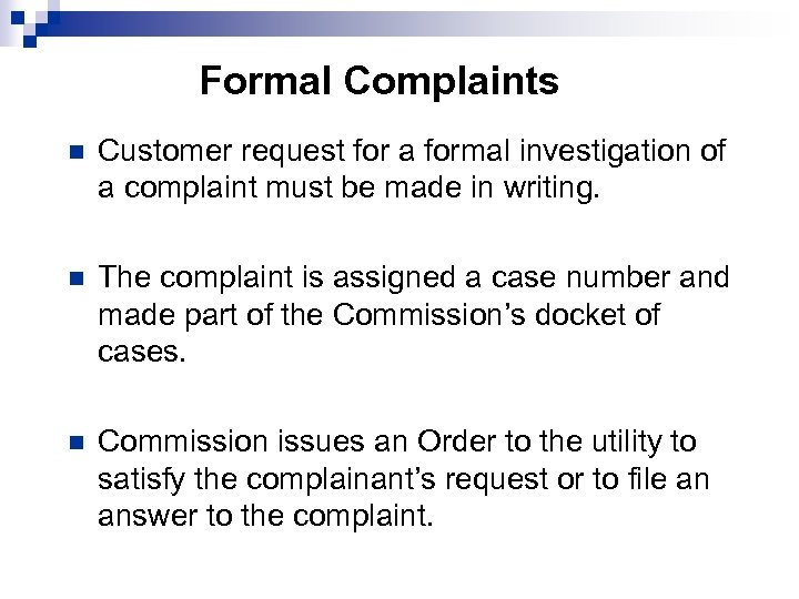 Formal Complaints n Customer request for a formal investigation of a complaint must be