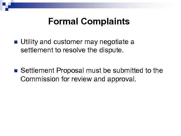 Formal Complaints n Utility and customer may negotiate a settlement to resolve the dispute.