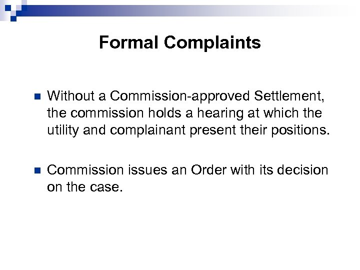 Formal Complaints n Without a Commission-approved Settlement, the commission holds a hearing at which