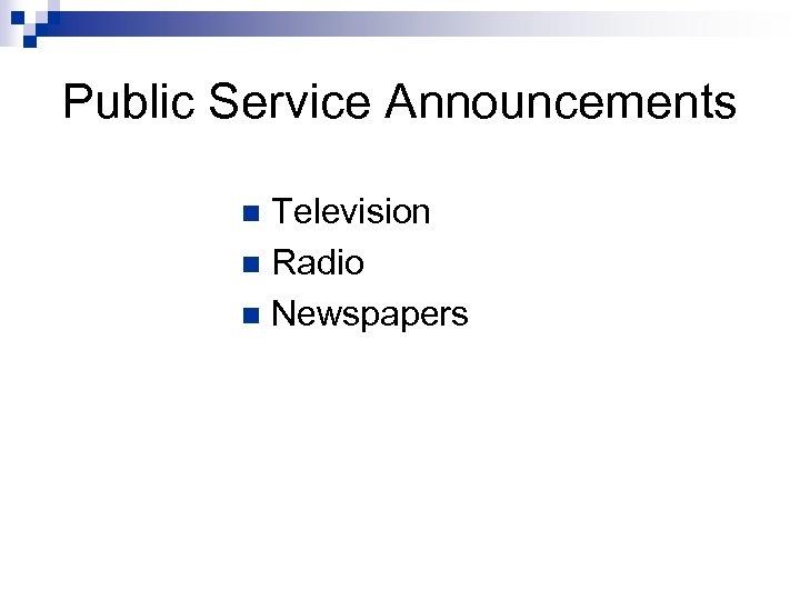 Public Service Announcements Television n Radio n Newspapers n