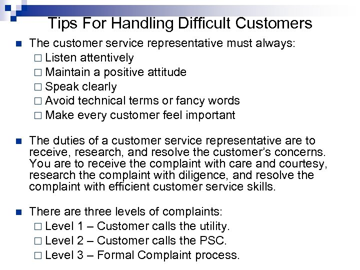 Tips For Handling Difficult Customers n The customer service representative must always: ¨ Listen