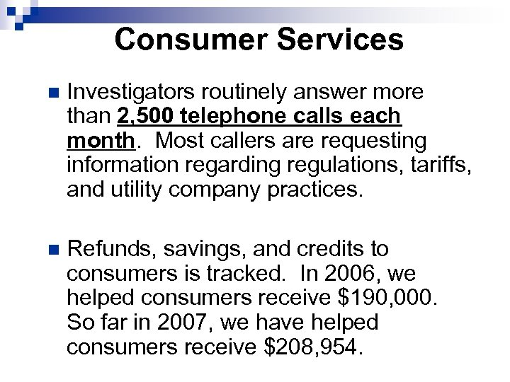 Consumer Services n Investigators routinely answer more than 2, 500 telephone calls each month.