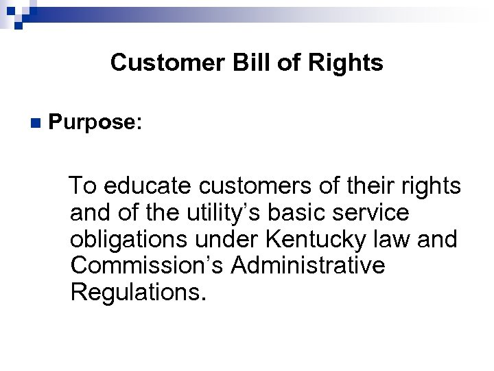 Customer Bill of Rights n Purpose: To educate customers of their rights and of