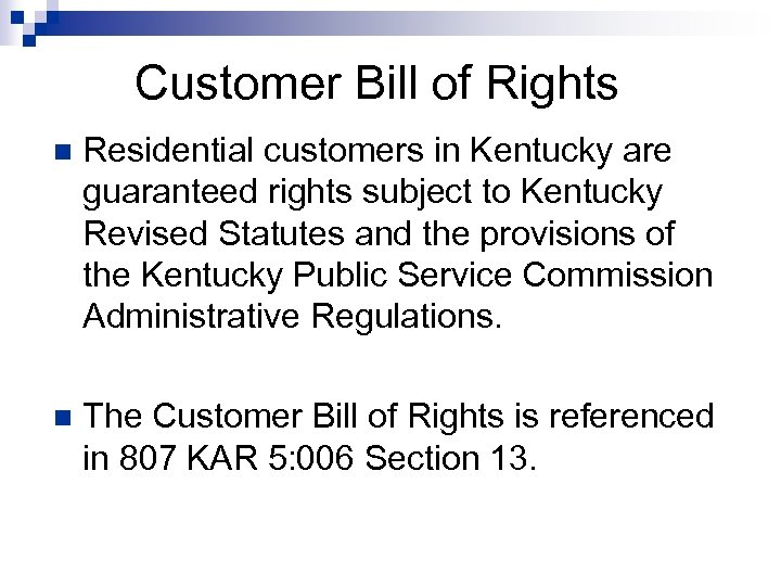 Customer Bill of Rights n Residential customers in Kentucky are guaranteed rights subject to