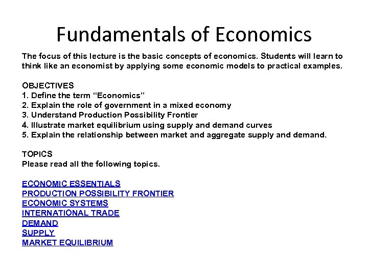 Fundamentals of Economics The focus of this lecture is the basic concepts of economics.