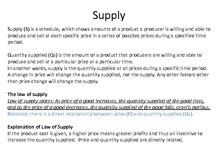 Supply (S) is a schedule, which shows amounts of a product a producer is