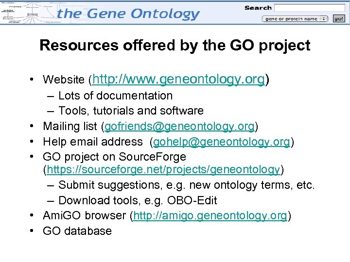 Resources offered by the GO project • Website (http: //www. geneontology. org) – Lots