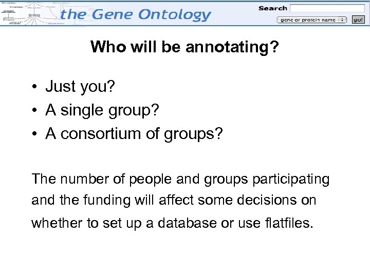 Who will be annotating? • Just you? • A single group? • A consortium