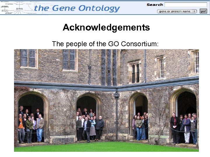 Acknowledgements The people of the GO Consortium:
