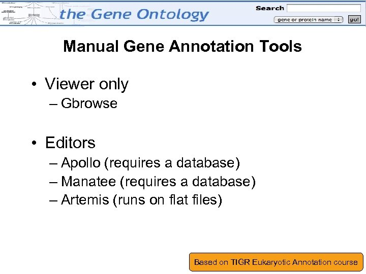 Manual Gene Annotation Tools • Viewer only – Gbrowse • Editors – Apollo (requires