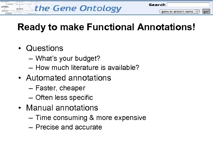 Ready to make Functional Annotations! • Questions – What's your budget? – How much