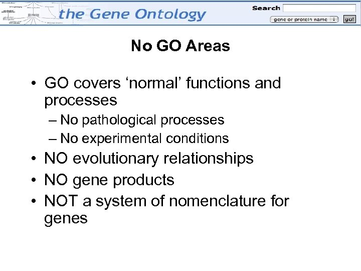 No GO Areas • GO covers 'normal' functions and processes – No pathological processes