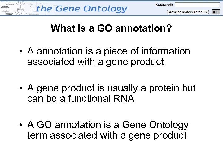 What is a GO annotation? • A annotation is a piece of information associated