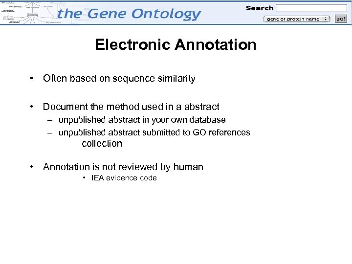 Electronic Annotation • Often based on sequence similarity • Document the method used in