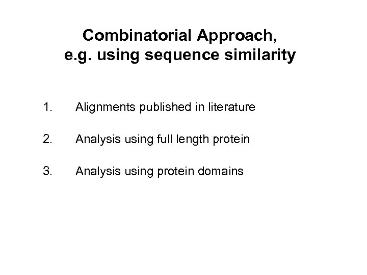 Combinatorial Approach, e. g. using sequence similarity 1. Alignments published in literature 2. Analysis