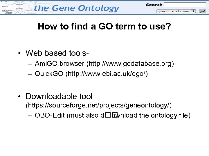 How to find a GO term to use? • Web based tools– Ami. GO