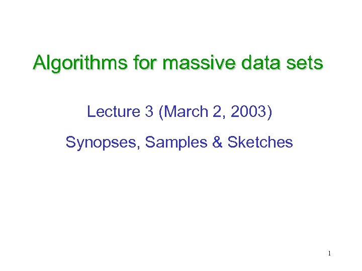 Algorithms for massive data sets Lecture 3 (March 2, 2003) Synopses, Samples & Sketches
