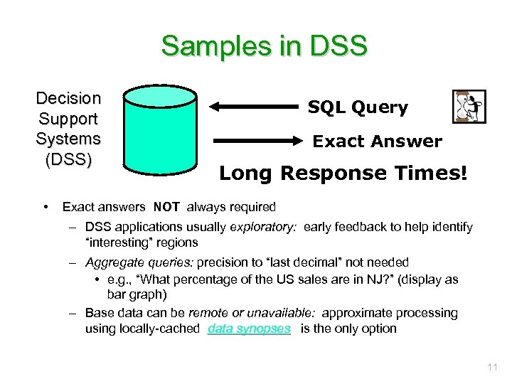 Samples in DSS Decision Support Systems (DSS) • SQL Query Exact Answer Long Response