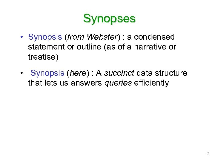 Synopses • Synopsis (from Webster) : a condensed statement or outline (as of a